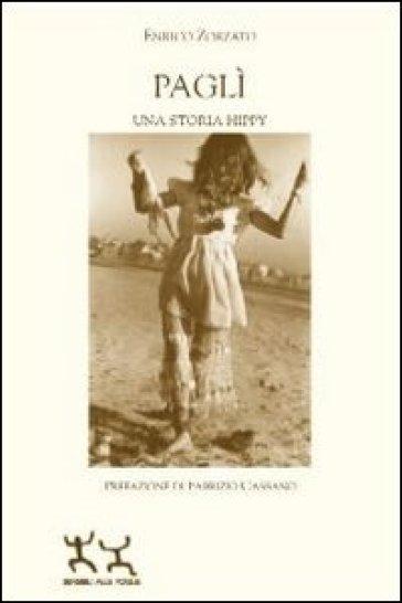 Paglì. Una storia hippy - Enrico Zorzato  