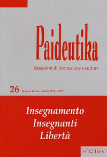 Paideutika. 26: Insegnamenti, insegnanti, libertà
