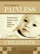 Painless Childbirth: Experience Labour and Birth without Pain, Step-by-Step