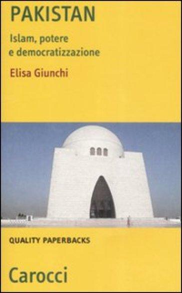 Pakistan. Islam, potere e democratizzazione - Elisa Giunchi |