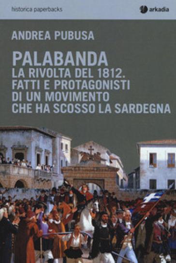 Palabanda. La rivolta del 1812. Fatti e protagonisti di un movimento che ha scosso la Sardegna - Andrea Pubusa pdf epub