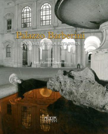 Palazzo Barberini. L'architettura ritrovata - Caterina Cherubini |