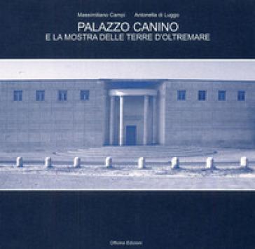 Palazzo Canino e la mostra delle terre d'oltremare. Ediz. illustrata - Massimiliano Campi |