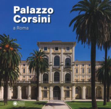 Palazzo Corsini a Roma. Ediz. illustrata - A. Zuccari |