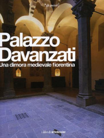 Palazzo Davanzati. Una dimora medievale fiorentina. Ediz. illustrata - R. C. Proto Pisani | Thecosgala.com