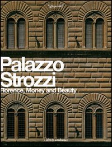 Palazzo Strozzi. Florence, Money and Beauty