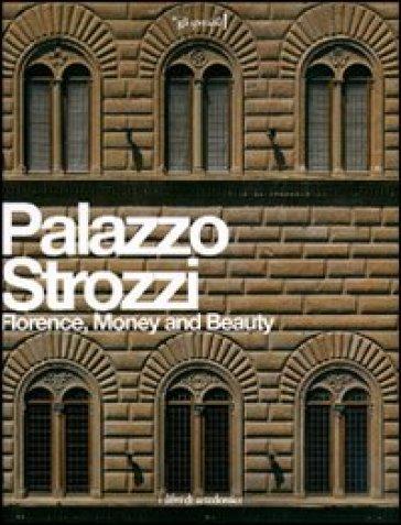 Palazzo Strozzi. Florence, Money and Beauty - Konrad Eisenbichler |