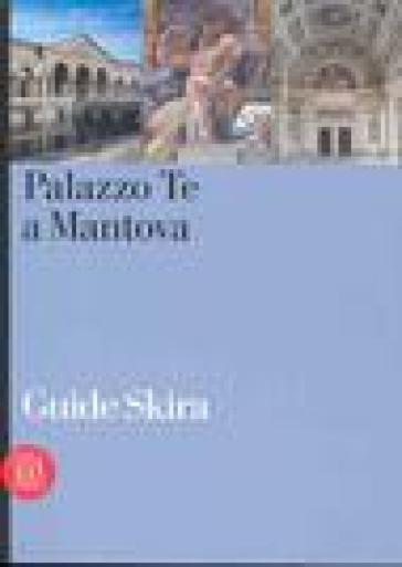 Palazzo Te a Mantova. Ediz. illustrata - Ugo Bazzotti |