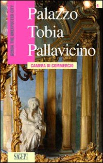 Palazzo Tobia Pallavicino. Camera di commercio. Ediz. inglese - Cristina Bartolini |