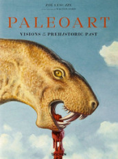 Paleoart. Visions of the prehistoric past. Ediz. a colori
