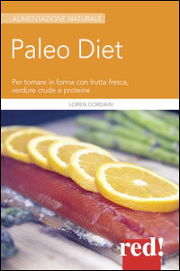 Paleodiet. Per tornare in forma con frutta fresca, verdure crude e proteine - Loren Cordain | Thecosgala.com