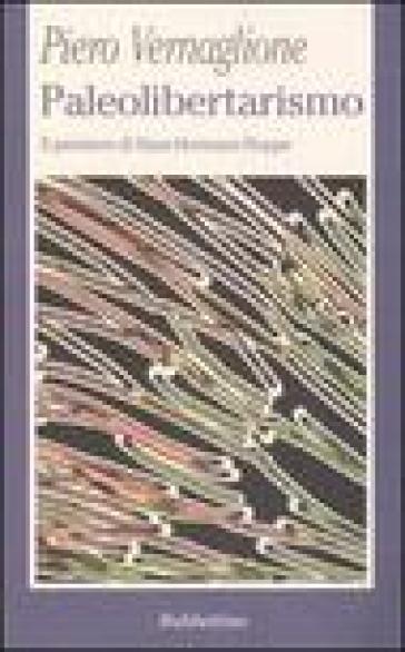 Paleolibertarismo. Il pensiero di Hans-Hermann Hoppe - Piero Vernaglione  