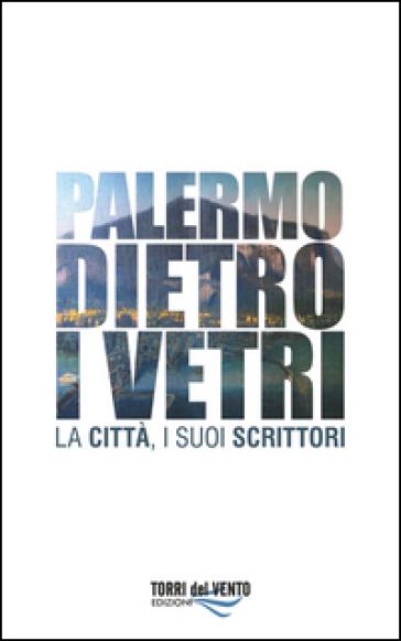 Palermo dietro i vetri. La città e i suoi scrittori