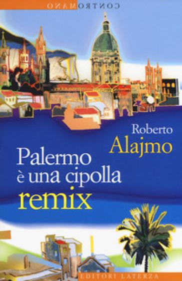 Palermo è una cipolla. Remix - Roberto Alajmo | Thecosgala.com