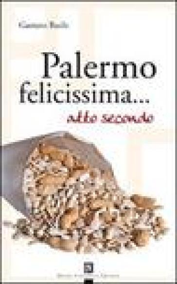 Palermo felicissima... atto secondo - Gaetano Basile |