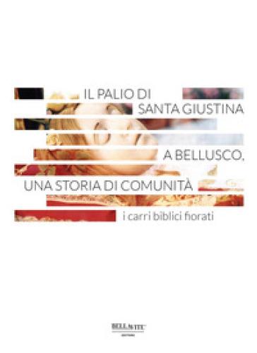 Il Palio di Santa Giustina a Bellusco, una storia di comunità. I carri biblici fiorati