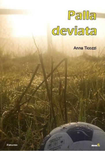 Palla deviata - Anna Ticozzi  