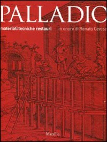Palladio. Materiali, tecniche, restauri. Ediz. illustrata - Mario Piana  