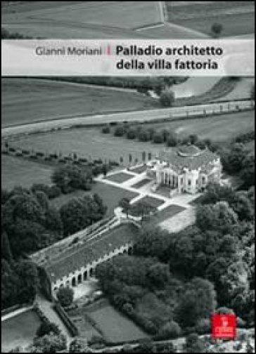 Palladio architetto dela villa fattoria - Gianni Moriani  