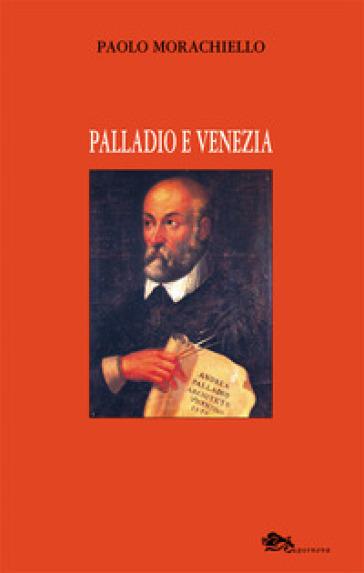 Palladio e Venezia - Paolo Morachiello | Ericsfund.org