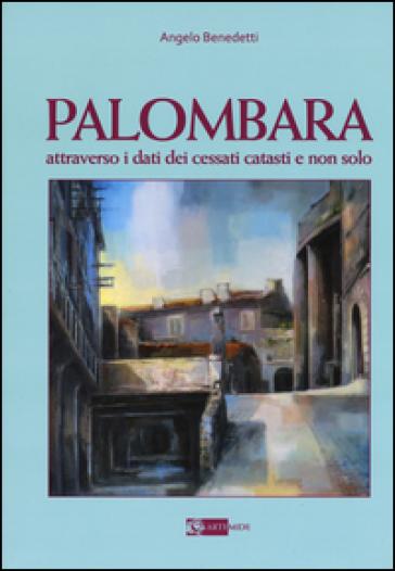 Palombara attraverso i dati dei cessati catasti e non solo - Angelo Benedetti |