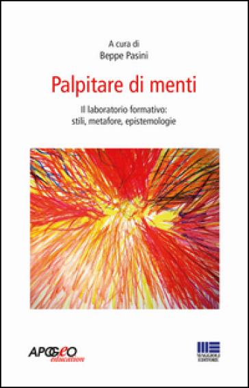 Palpitare di menti. Il laboratorio formativo: stili, metafore, epistemologie - B. Pasini   Ericsfund.org
