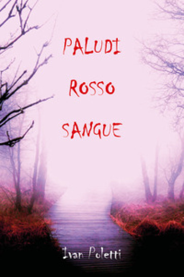 Paludi rosso sangue - Ivan Poletti |