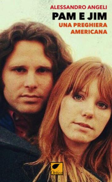 Pam e Jim. Una preghiera americana - Alessandro Angeli |