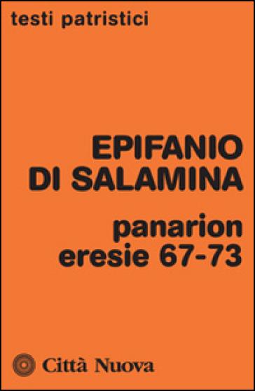 Panarion. Eresie 67-73 - Epifanio di Salamina |