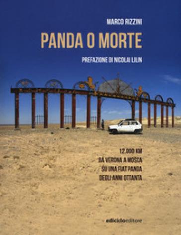 Panda o morte. 12.000 km da Verona a Mosca su una Fiat Panda degli anni Ottanta - Marco Rizzini pdf epub