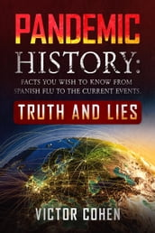 Pandemic History: Facts You Wish To Know From Spanish Flu To The Current Events. Truth And Lies
