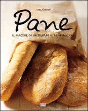 Pane. Tutte le specialità da preparare e sfornare in casa - Anna Gennari |