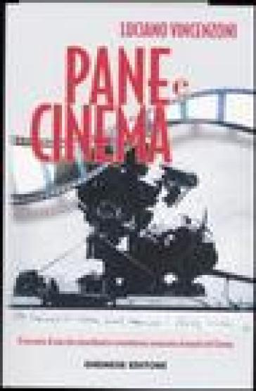 Pane e cinema. Il racconto di una vita straordinaria e avventurosa consacrata al mondo del cinema - Luciano Vincenzoni |
