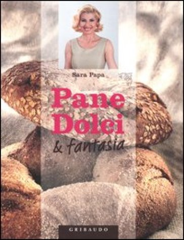 Pane, dolci & fantasia - Sara Papa |