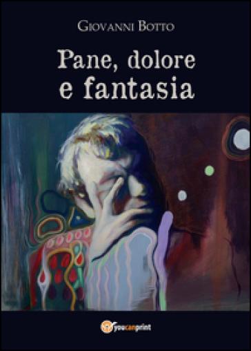 Pane dolore e fantasia - Giovanni Botto |