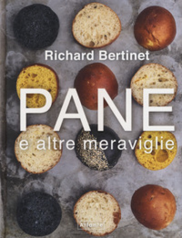 Pane e altre meraviglie - Richard Bertinet |