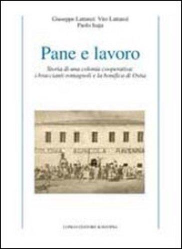 Pane e lavoro. Storia di una colonia cooperativa: i braccianti romagnoli e la bonifica di Ostia - Giuseppe Lattanzi  