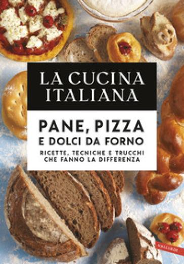 Pane, pizza e dolci da forno. Ricette, tecniche e trucchi che fanno la differenza - La cucina italiana |