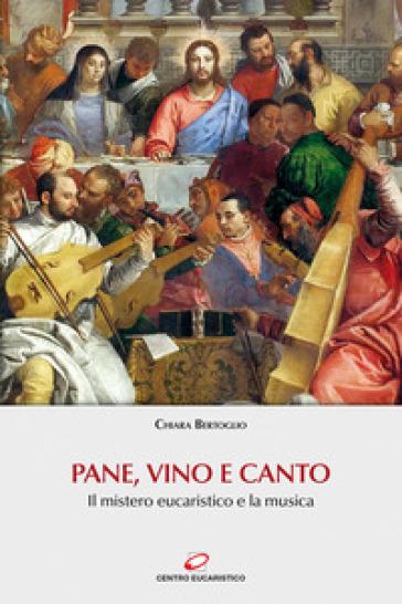 Pane, vino e canto. Il mistero eucaristico e la musica. Con Contenuto digitale (fornito elettronicamente) - Chiara Bertoglio |