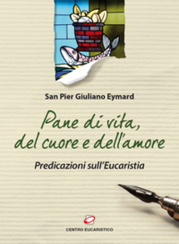 Pane di vita, del cuore e dell'amore. Predicazioni sull'Eucarestia - Pier Giuliano Eymard | Rochesterscifianimecon.com
