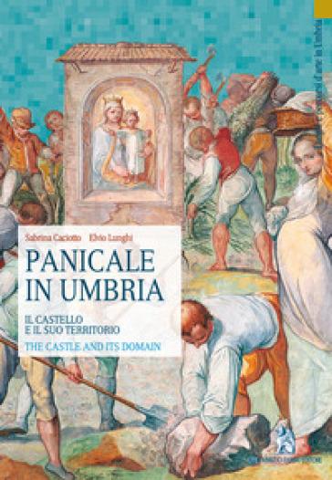 Panicale in Umbria. Il castello e il suo territorio-The Castle and its Domain. Ediz. bilingue - Sabrina Caciotto   Rochesterscifianimecon.com