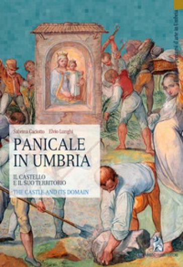 Panicale in Umbria. Il castello e il suo territorio - Sabrina Caciotto |