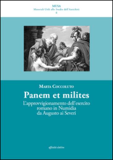 Panis ad milites. L'approvvigionamento dell'esercito romano in Numidia da Augusto ai Severi - Marta Coccoluto |