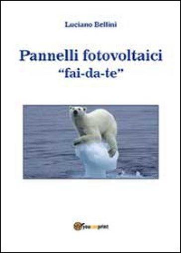 Pannelli fotovoltaici fai-da-te - Luciano Bellini pdf epub