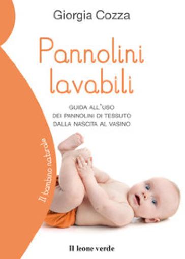 Pannolini lavabili. Guida all'uso dei pannolini di tessuto dalla nascita al vasino - Giorgia Cozza |