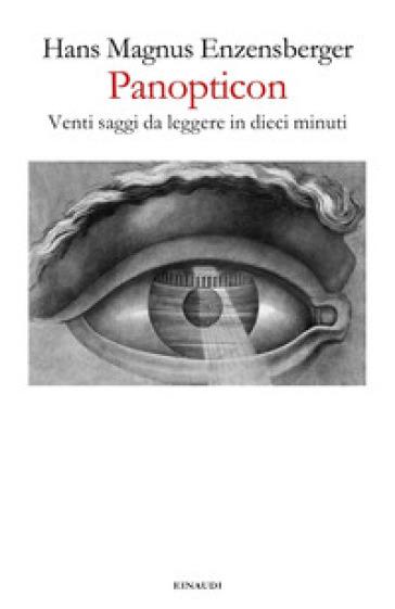 Panopticon. Venti saggi da leggere in dieci minuti - Hans Magnus Enzensberger   Rochesterscifianimecon.com