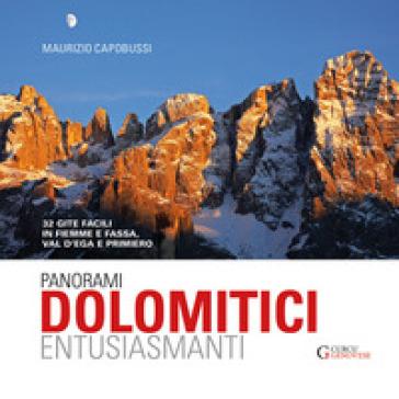 Panorami dolomitici entusiasmanti. 32 gite facili in Fiemme e Fassa, Val d'Ega e Primiero - Maurizio Capobussi pdf epub