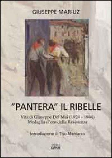 «Pantera» il ribelle. Vita di Giuseppe Del Mei 1924-1944, medaglia d'oro della Resistenza - Giuseppe Mariuz | Kritjur.org