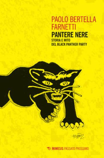Pantere nere. Storia e mito del Black Panther Party - Paolo Bertella Farnetti |