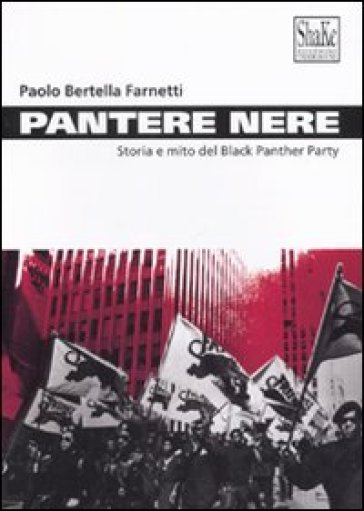 Pantere nere. Storia e mito del Black Panther Party
